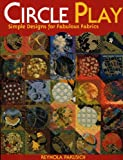 Circle Play Simple Designs for Fabulous Fabrics, Barbara Reynola Pakusich, 1571202358