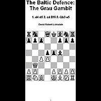 The Baltic Defence: The Grau Gambit: 1. d4 d5 2. c4 Bf5 3. Qb3 e5 (English Edition)
