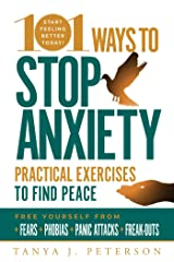 101 Ways to Stop Anxiety: Practical Exercises to Find Peace and Free Yourself from Fears, Phobias, Panic Attacks, and Freak-Outs Paperback
