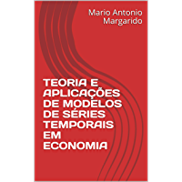 TEORIA E APLICAÇÕES DE MODELOS DE SÉRIES TEMPORAIS EM ECONOMIA