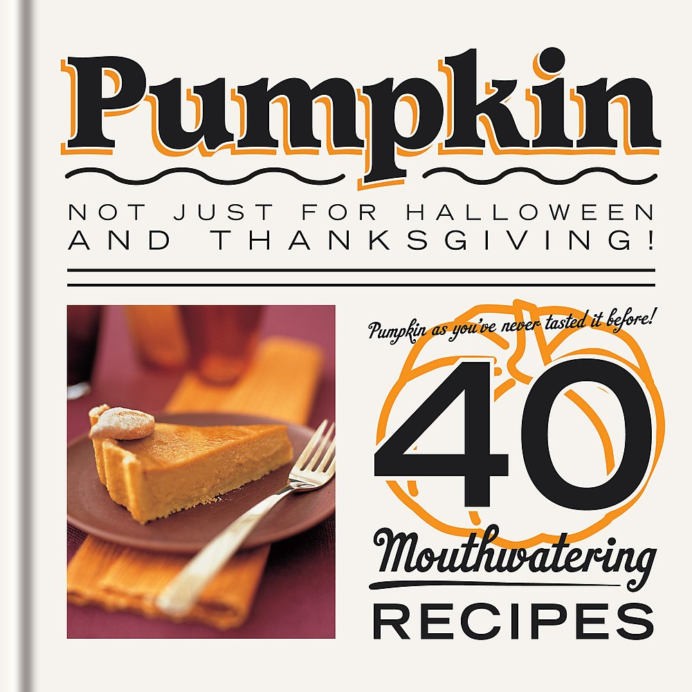 Pumpkin: Not just for Halloween and Thanksgiving! Pumpkin as you've never tasted it before! 40 mouthwatering recipes. ebook