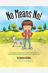 No Means No!: Teaching children about personal boundaries, respect and consent;  empowering kids by respecting their choices and their right to say, 'No!' Paperback