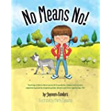 No Means No!: Teaching children about personal boundaries, respect and consent; empowering kids by respecting their choices a
