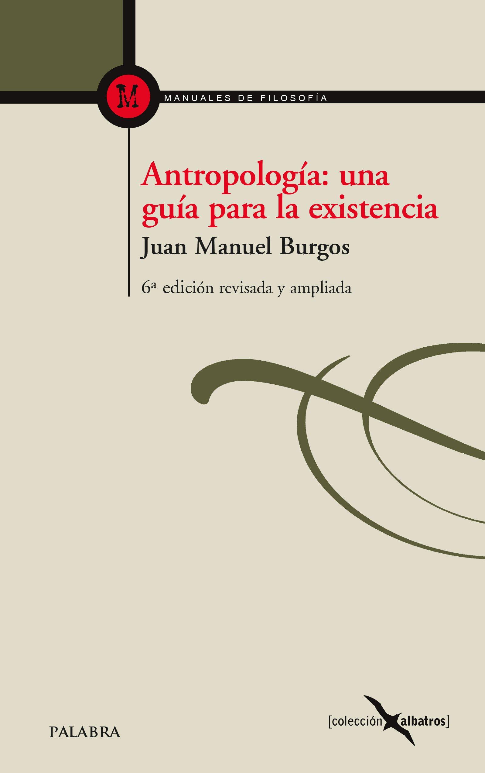 Antropología: una guía para la existencia (Albatros nº 7) Tapa blanda – 2 oct 2017 Juan Manuel Burgos Ediciones Palabra S.A. 8490615489