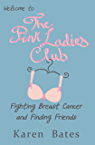 Welcome to the Pink Ladies Club: Fighting Breast Cancer and Finding Friends