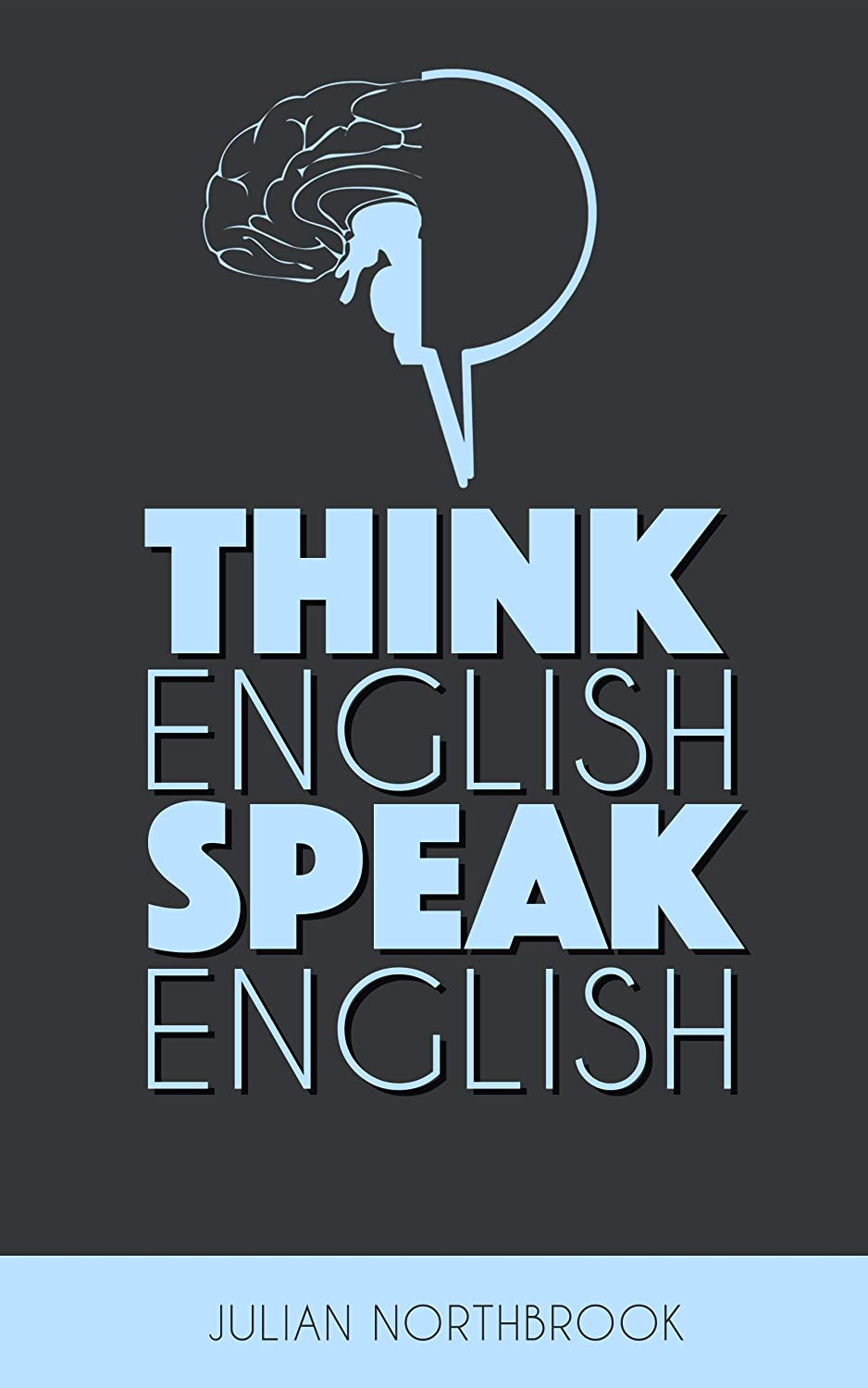 Think English, Speak English: How to Stop Performing Mental ...