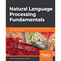 Natural Language Processing Fundamentals: Build intelligent applications that can...