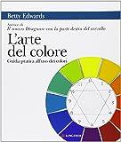 L'arte del colore. Guida pratica all'uso dei colori
