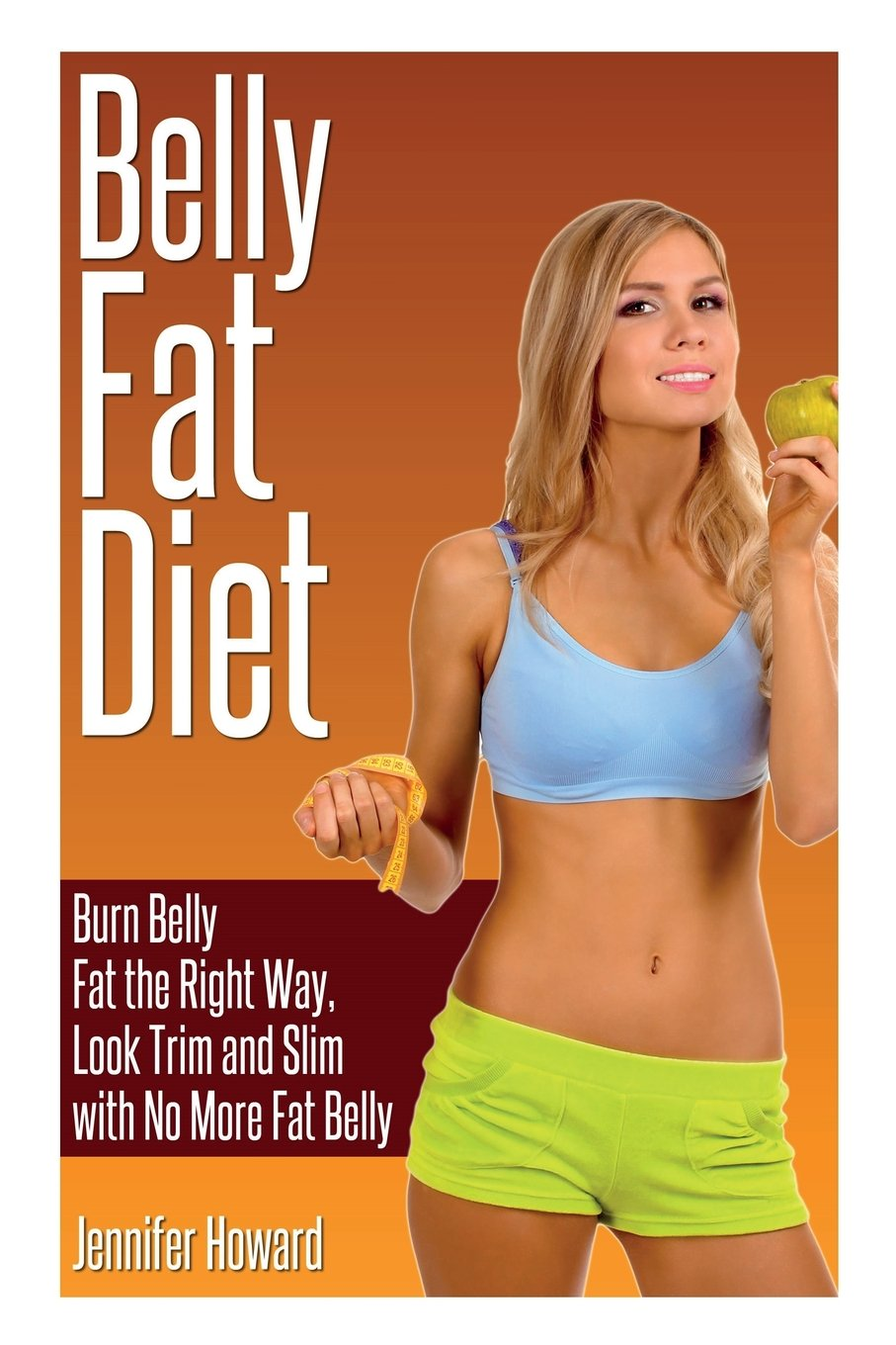 Download Belly Fat Diet: Burn Belly Fat the Right Way, Look Trim and Slim with No More Fat Belly pdf