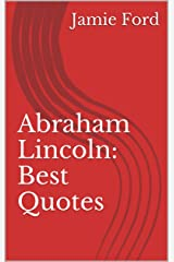 Abraham Lincoln: Best Quotes (Wisdom Series Book 4) Kindle Edition