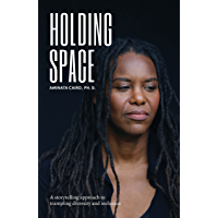 Holding Space: A Storytelling Approach to Trampling Diversity and Inclusion (English Edition)