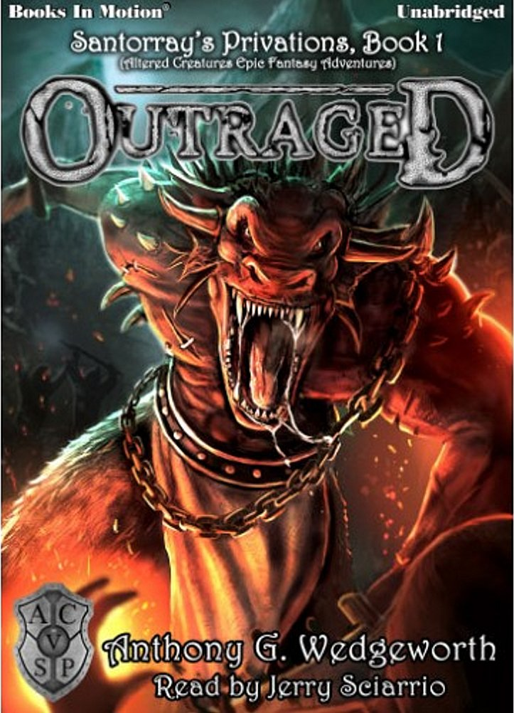 OUTRAGED (Unabridged CD) by Anthony G. Wedgeworth [BEST SELLER] (Santorray's Privations, Book 1, aka Altered Creatures Epic Fantasy Adventures), Read by Jerry Sciarrio
