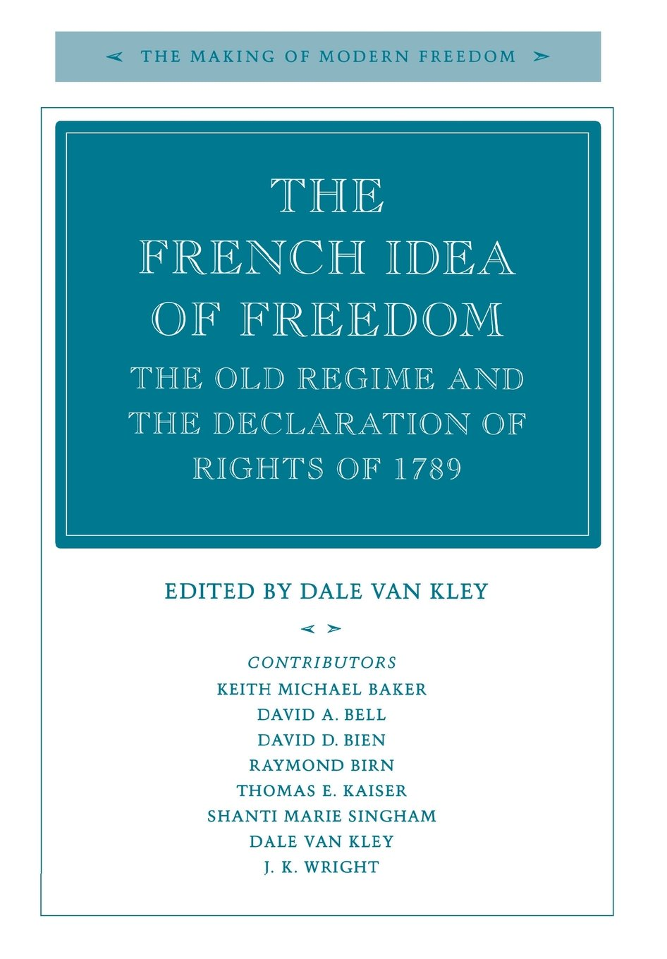 The French Idea of Freedom: The Old Regime and the Declaration of Rights of 1789 (The Making of Modern Freedom)