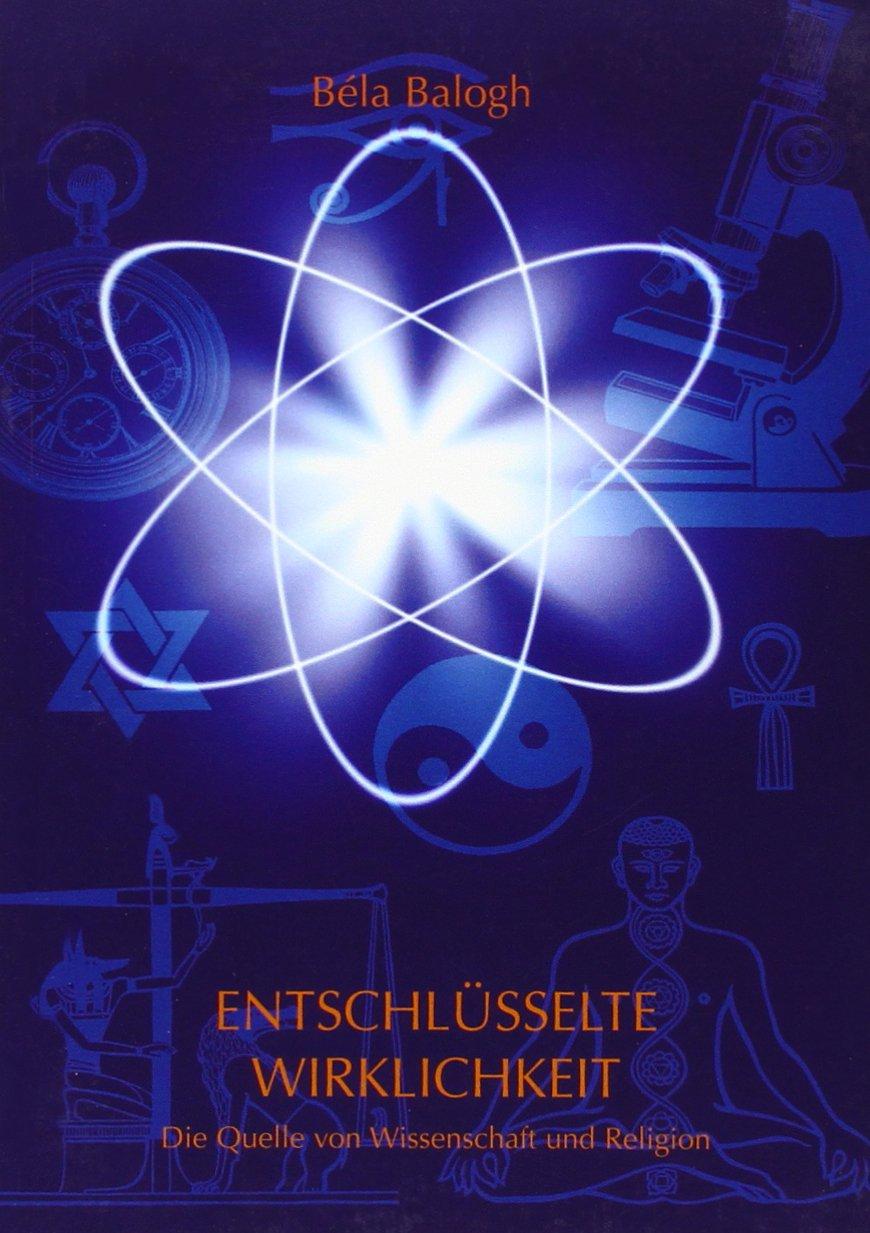 Entschlüsselte Wirklichkeit: Die Quelle von Wissenschaft und Religion