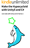 Make the Hypocycloid with Unity5 and C#: Lets make with Unity and C# Series 2 (English Edition)