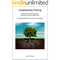 Understanding Thinking: Maps Models  Meanings Goals Motivation and Neural Networks: The Biological Roots of the Tree of Knowledge (Key Concepts Book 1) (English Edition)