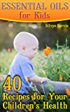 Essential Oils for Kids: 40 Recipes for Your Children's Health: (Essential Oils, Essential Oils Book) (English Edition)