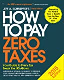 How to Pay Zero Taxes 2015: Your Guide to Every Tax Break the IRS Allows
