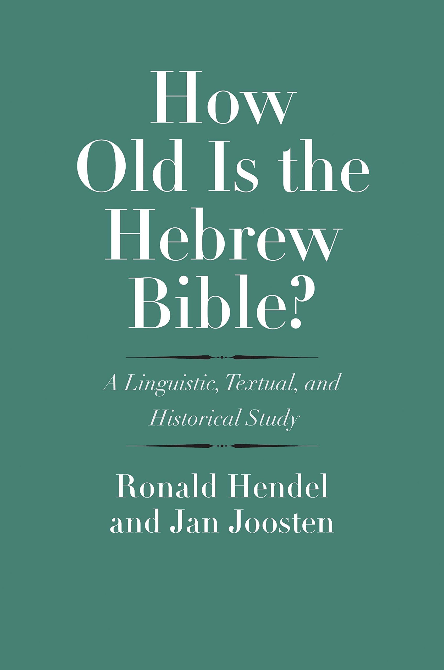 How Old Is the Hebrew Bible?: A Linguistic, Textual, and