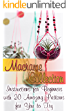 Macrame Collection: Instructions for Beginners with 20 Amazing Patterns for You to Try: (Macrame Knots, Tying Knots)