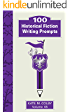 100 Historical Fiction Writing Prompts (Fiction Ideas Vol. 5)