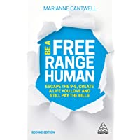 Be A Free Range Human: Escape the 9-5, Create a Life You Love and Still Pay the Bills 2ed