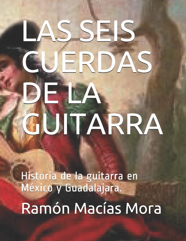 LAS SEIS CUERDAS DE LA GUITARRA: Historia de la guitarra en México ...