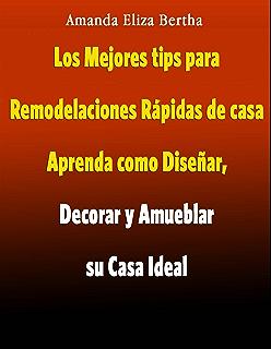 Los Mejores Tips Para Remodelaciones Rápidas De Casa (Spanish Edition)
