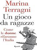 Un gioco da ragazze: Come le donne rifaranno l'Italia