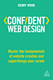 Confident Web Design: Master the Fundamentals of Website Creation and Supercharge Your Career (Confident Series)