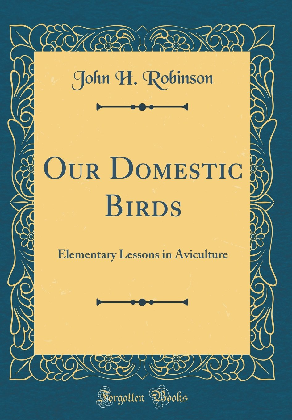 Our Domestic Birds: Elementary Lessons in Aviculture (Classic Reprint) pdf