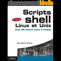Scripts shell Linux et Unix: Avec 30 scripts prêts à l'emploi (Blanche)