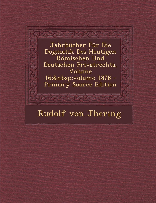 Download Jahrbücher Für Die Dogmatik Des Heutigen Römischen Und Deutschen Privatrechts, Volume 16; volume 1878 - Primary Source Edition (German Edition) pdf epub