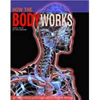 How the Body Works: A Comprehensive Illustrated Encyclopedia of Anatomy