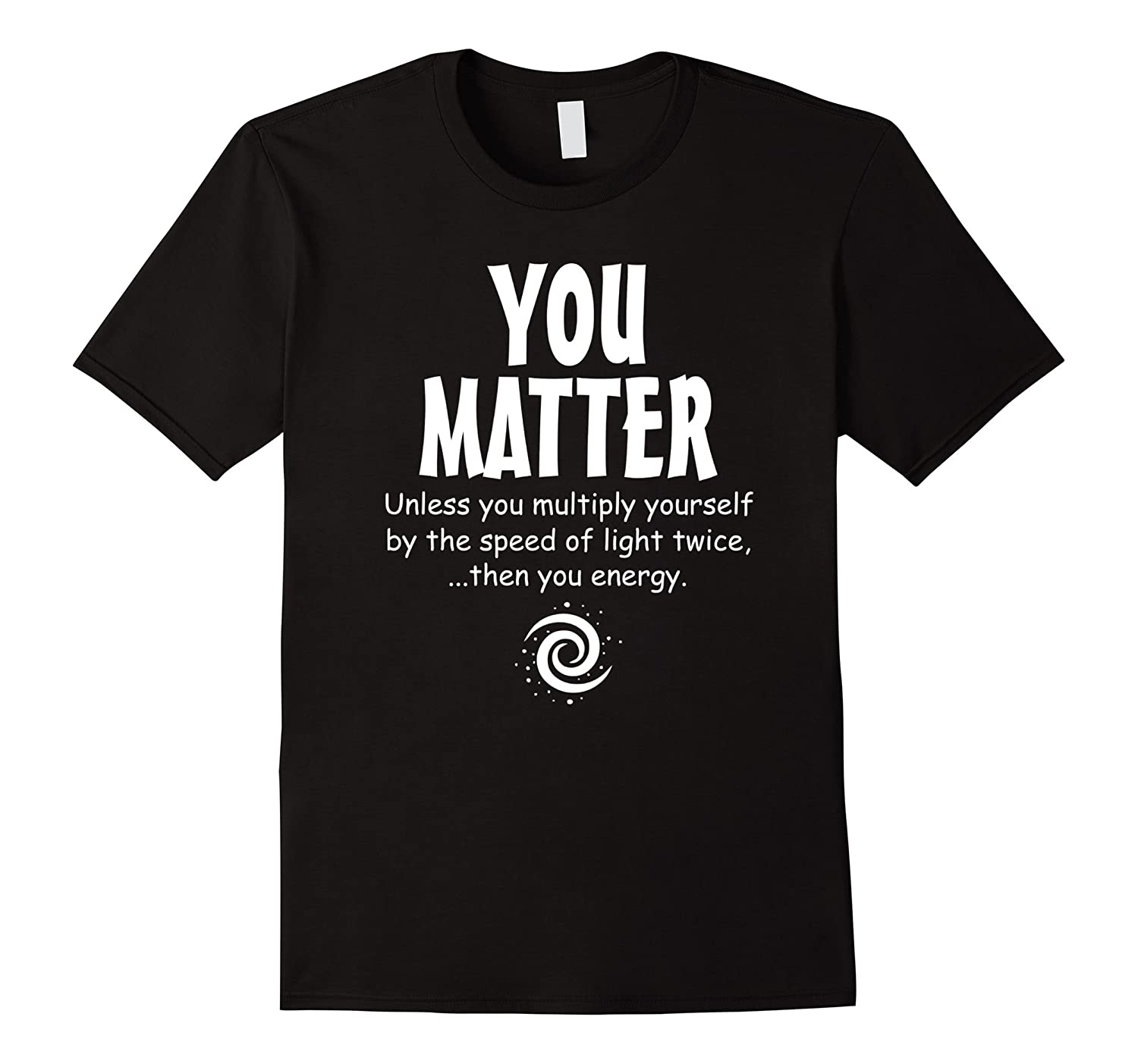 You Matter - You Energy funny science t-shirt-TH