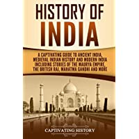 History of India: A Captivating Guide to Ancient India, Medieval Indian History, and Modern India Including Stories of…