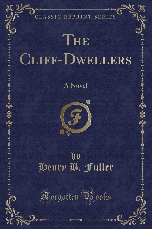 The Cliff-Dwellers: A Novel (Classic Reprint) pdf