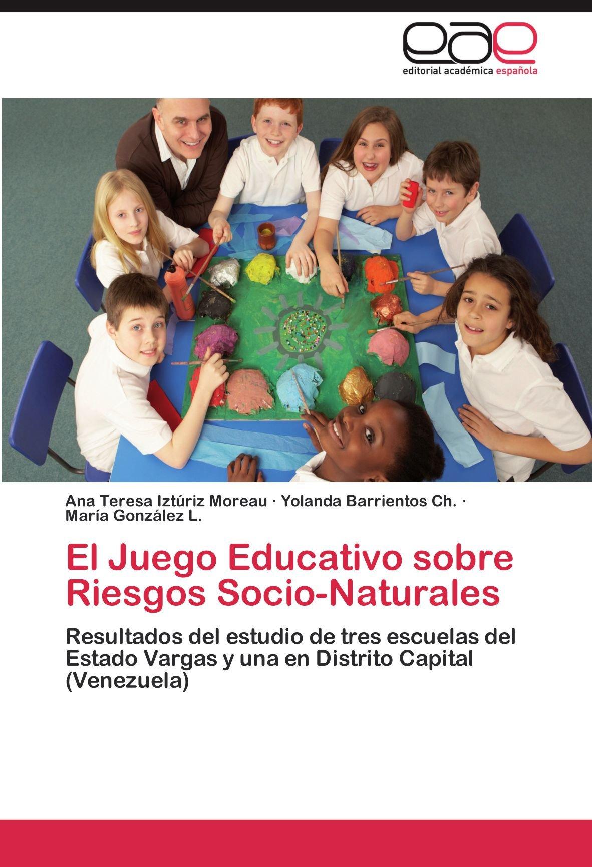 Download El Juego Educativo sobre Riesgos Socio-Naturales: Resultados del estudio de tres escuelas del Estado Vargas y una en Distrito Capital (Venezuela) (Spanish Edition) PDF