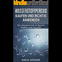 Wasserstoffperoxid Kaufen und richtig anwenden: Das Wundermittel im Bereich Medizin und Haushalt (Wasserstoffperoxid 3%, 12% lösung)