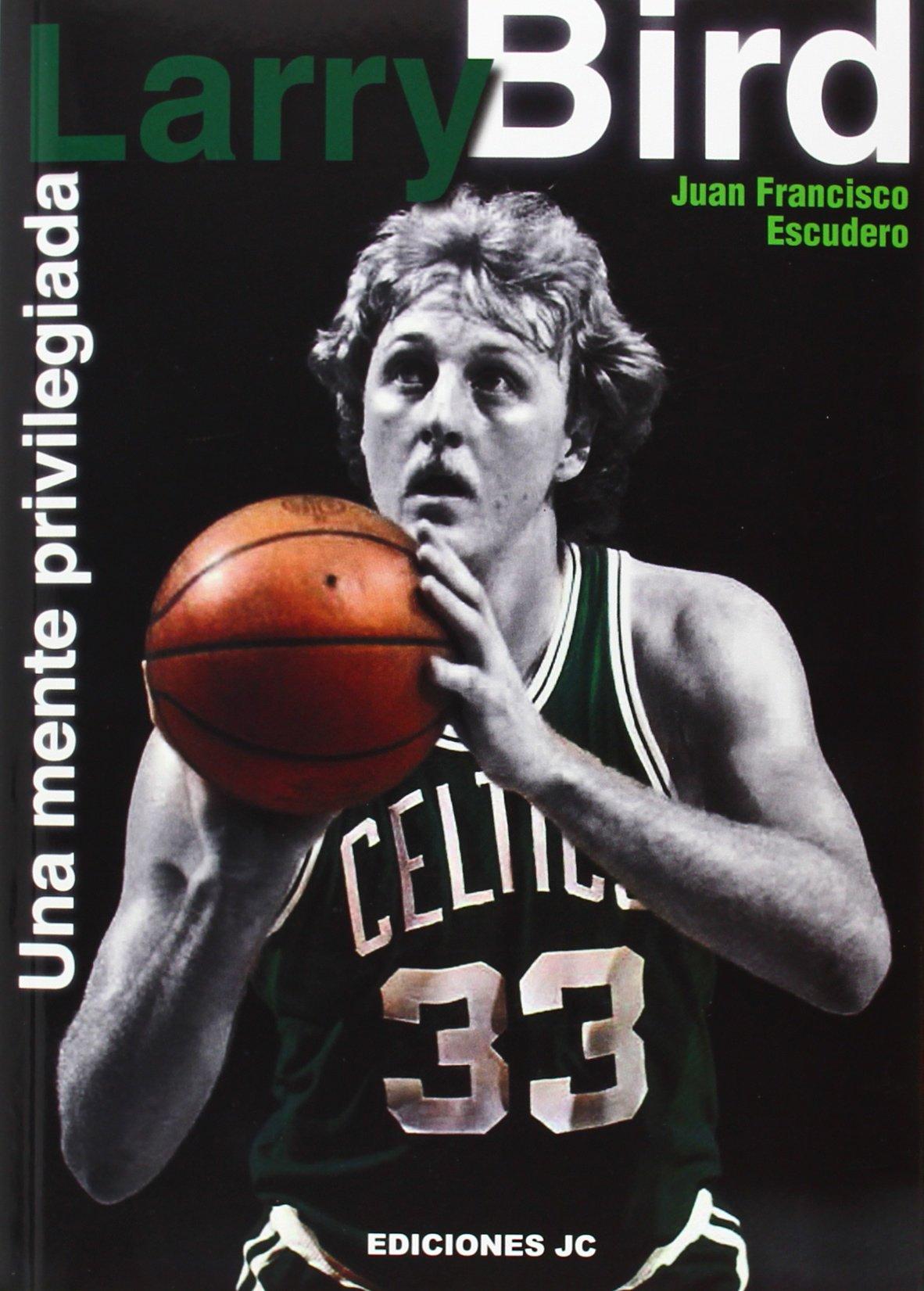 Larry Bird. Una mente privilegiada (Baloncesto para leer) Tapa blanda – 10 abr 2014 Antonio Sánchez Valero Ediciones JC 8495121530 Basketball