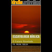 Escatologia Bíblica: O Futuro Revelado