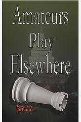 Amateurs Play Elsewhere (Dirty Politics Book 3) Kindle Edition