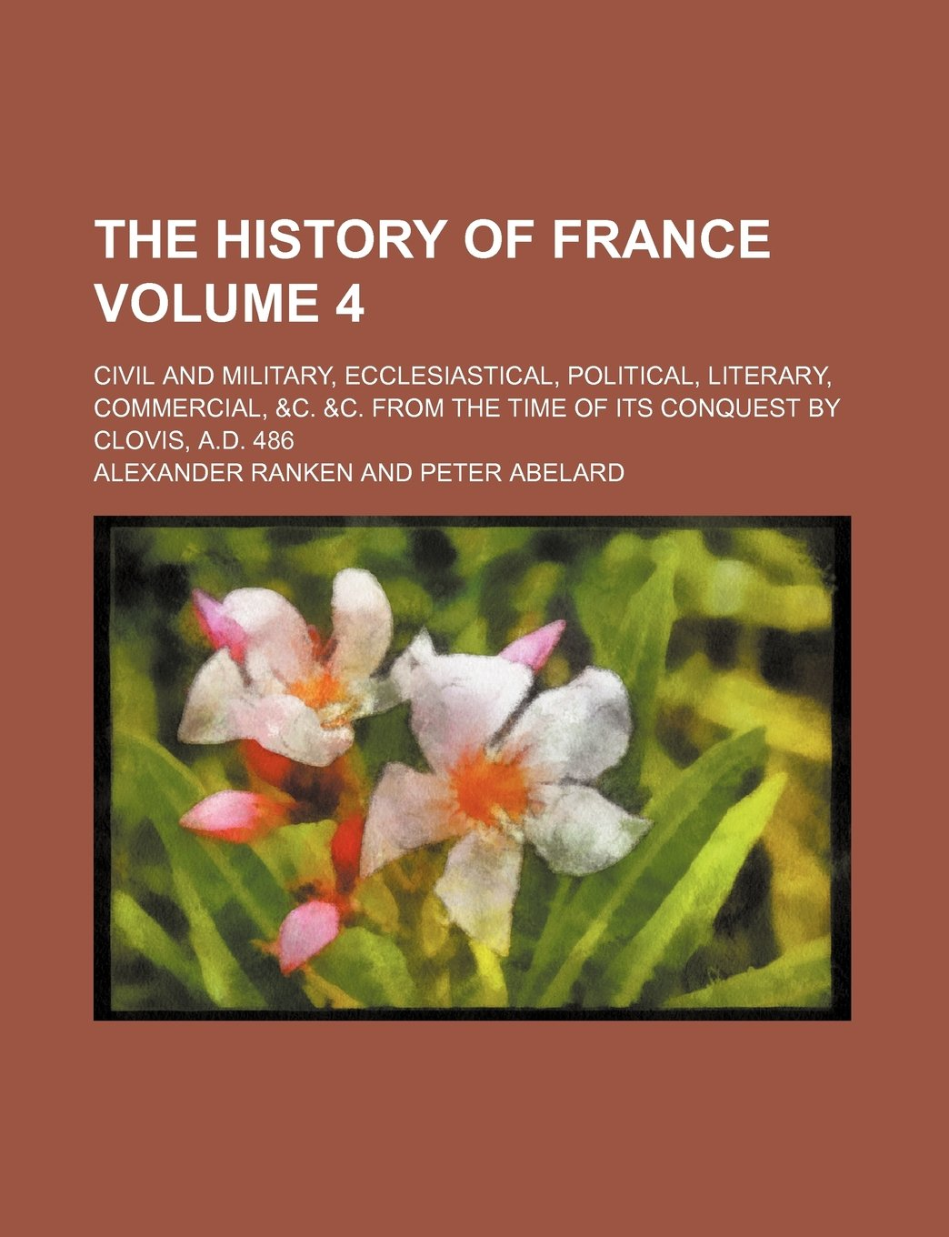 Download The history of France Volume 4; civil and military, ecclesiastical, political, literary, commercial, &c. &c. from the time of its conquest by Clovis, A.D. 486 pdf