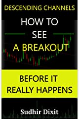 How to See a Breakout, before it really happens: Breakout Signals in Descending Channels Kindle Edition