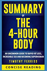 Summary of The 4 Hour Body: An Uncommon Guide to Rapid Fat-Loss, Incredible Sex, and Becoming Superhuman By Timothy Ferriss Paperback