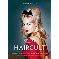 Ladies' Haircult: Women's Hairstyles and Culture from 1920 to 1980, For All-Time Pin-Ups, Bohemians, Princesses and Bad Girls
