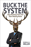 Buck The System: Stop Marking Time and Start Making Noise