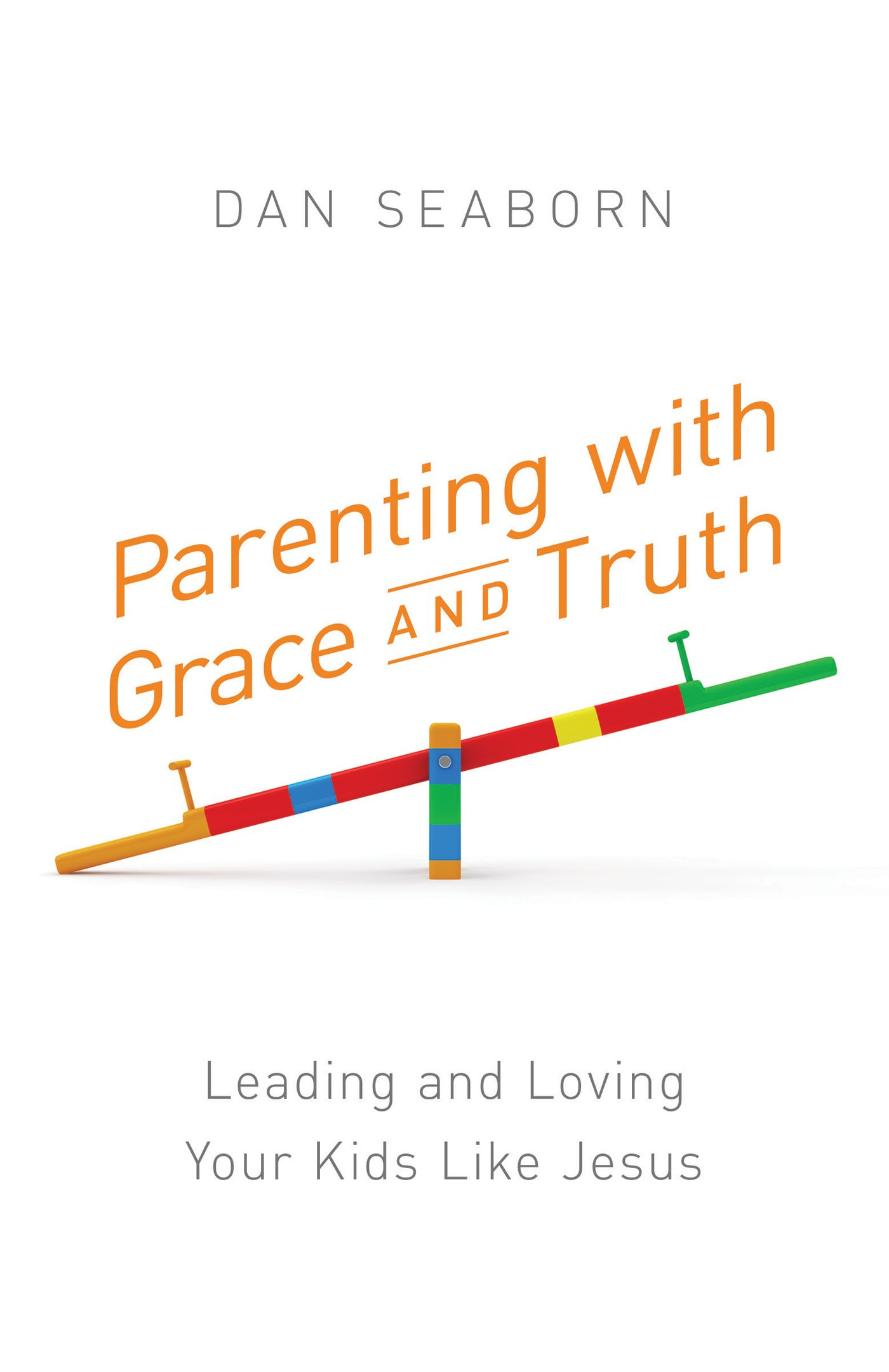 Parenting with Grace and Truth: Leading and Loving Your Kids Like Jesus PDF
