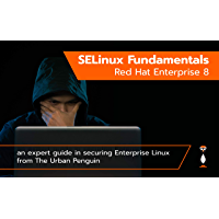 SELinux Fundamentals Red Hat Enterprise Linux 8: A Guide from The Urban Penguin (English Edition)