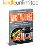 Weight Watchers: Weight Watchers Instant Pot Cookbook : Smart Points Beginners Guide with Quick and Easy Recipes